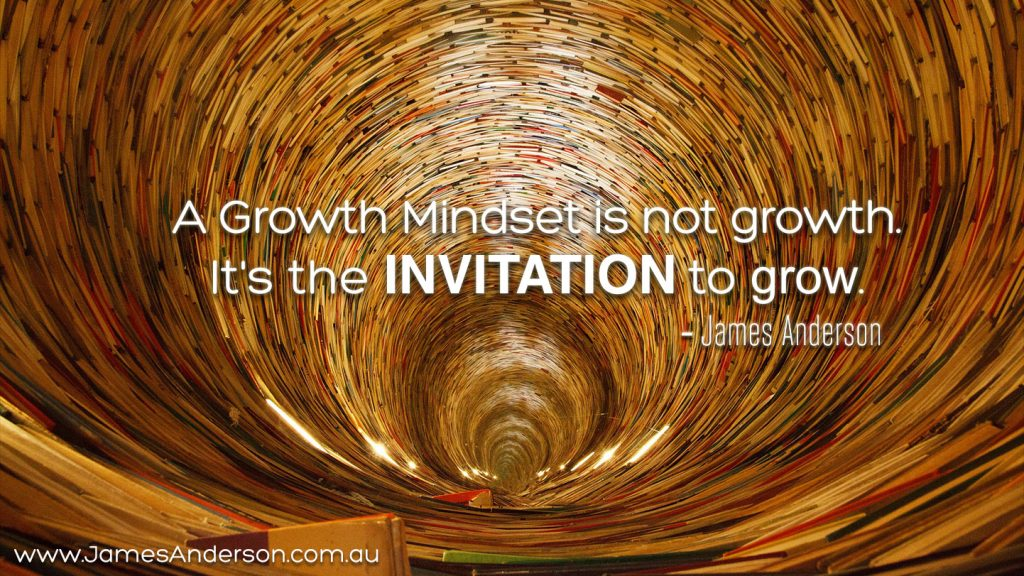 A growth mindset is not growth, its an invitation to grow.