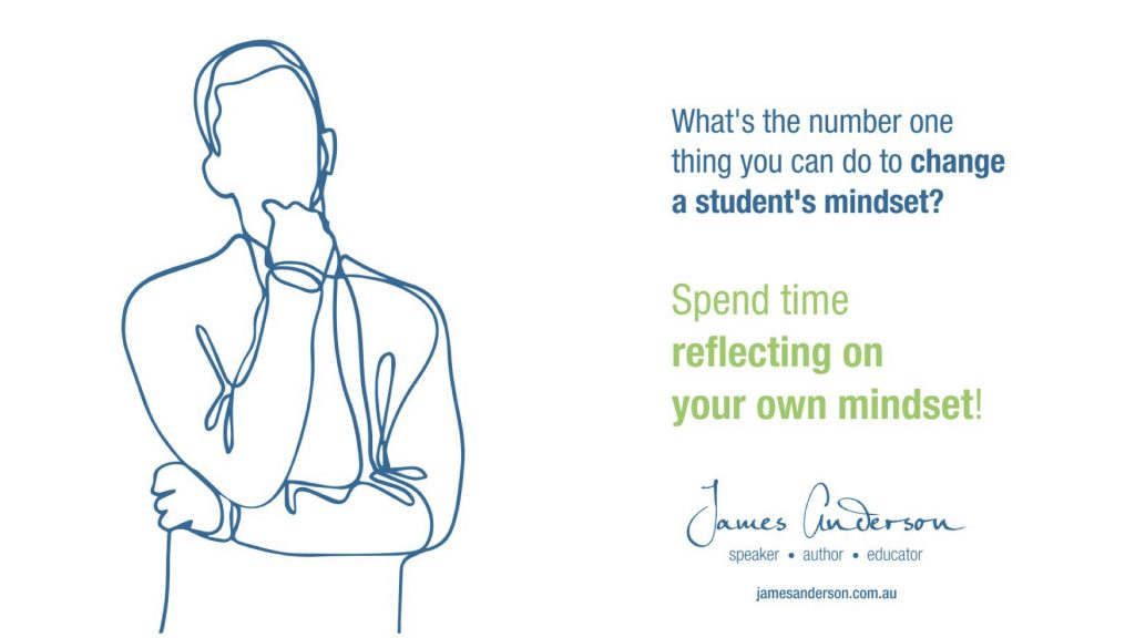 What's the number one thing you can do to change a student's mindset? Spend time reflecting on your own mindset!