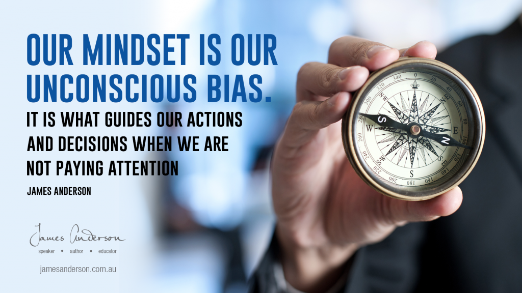 Our mindset is our unconscious bias. It is what guides our actions and decisions when we are not paying attention.